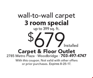 $679 installed wall-to-wall carpet 3 room special up to 399 sq. ft. With this coupon. Not valid with other offers or prior purchases. Expires 8-25-17.