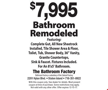 $7,995 Bathroom Remodeled Featuring: Complete Gut, All New Sheetrock Installed, Tile Shower Area & Floor, Toilet, Tub, Shower Body, 36