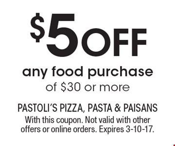 $5 Off any food purchase of $30 or more. With this coupon. Not valid with other offers or online orders. Expires 3-10-17.