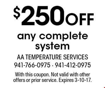 $250 Off any complete system. With this coupon. Not valid with other offers or prior service. Expires 3-10-17.