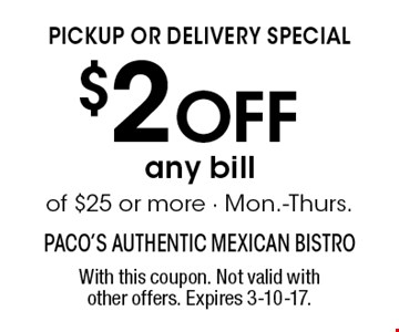 $2 off any bill of $25 or more - Mon.-Thurs. With this coupon. Not valid with other offers. Expires 3-10-17.