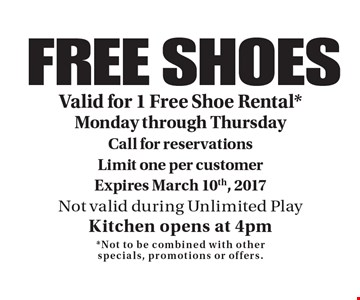 FREE SHOES.  Valid for 1 Free Shoe Rental*Monday through Thursday. Call for reservations. Limit one per customer. Expires March 10th, 2017. Not valid during Unlimited Play. Kitchen opens at 4pm*. Not to be combined with other specials, promotions or offers.