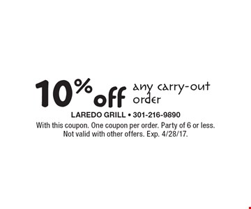 10%off any carry-out order. With this coupon. One coupon per order. Party of 6 or less. Not valid with other offers. Exp. 4/28/17.