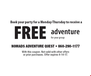 Book your party for a Monday-Thursday to receive a FREE adventure for your group. With this coupon. Not valid with other offers or prior purchases. Offer expires 4-14-17.