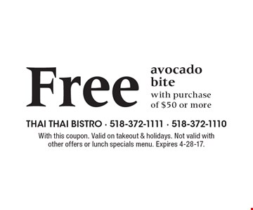 Free avocado bite with purchase of $50 or more. With this coupon. Valid on takeout & holidays. Not valid with other offers or lunch specials menu. Expires 4-28-17.