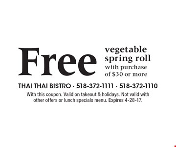 Free vegetable spring roll with purchase of $30 or more. With this coupon. Valid on takeout & holidays. Not valid with other offers or lunch specials menu. Expires 4-28-17.