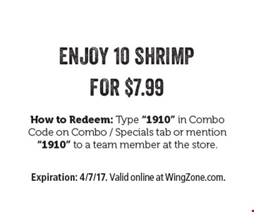 ENJOY 10 SHRIMP FOR $7.99 How to Redeem: Type
