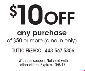 $10 OFF any purchase of $50 or more (dine in only). With this coupon. Not valid with other offers. Expires 10/6/17.