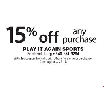 15% off any purchase. With this coupon. Not valid with other offers or prior purchases. Offer expires 8-25-17.