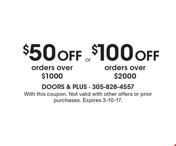 $50 Off orders over $1000. $100 Off orders over $2000. With this coupon. Not valid with other offers or prior purchases. Expires 3-10-17.
