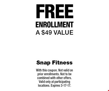 Free enrollment, a $49 value. With this coupon. Not valid on prior enrollments. Not to be combined with other offers. Valid only at participating locations. Expires 3-17-17.