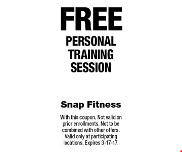 Free personal training session. With this coupon. Not valid on prior enrollments. Not to be combined with other offers. Valid only at participating locations. Expires 3-17-17.