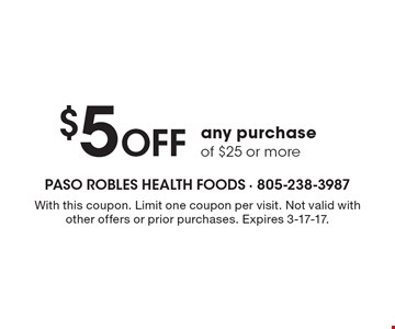 $5 Off any purchase of $25 or more. With this coupon. Limit one coupon per visit. Not valid with other offers or prior purchases. Expires 3-17-17.