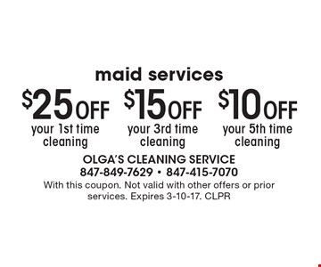 $25 off your 1st time cleaning OR $15 off your 3rd time cleaning OR $10 off your 5th time cleaning. With this coupon. Not valid with other offers or prior services. Expires 3-10-17. CLPR