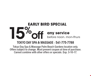 Early Bird Special –15% off any service before noon Monday-Thursday. Tokyo Day Spa & Massage Palm Beach Gardens location only. Offers subject to change. Must present coupon at time of purchase. Cannot combine with other offers or specials. Exp. 3-10-17.