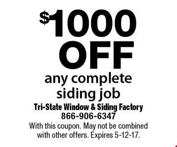 $1000 off any complete siding job. With this coupon. May not be combined with other offers. Expires 5-12-17.