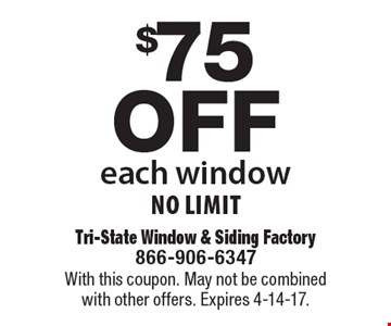 $75 off each window. No limit. With this coupon. May not be combined with other offers. Expires 4-14-17.