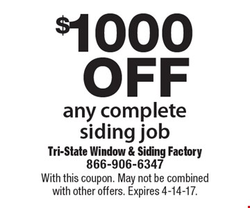 $1000 off any complete siding job. With this coupon. May not be combined with other offers. Expires 4-14-17.