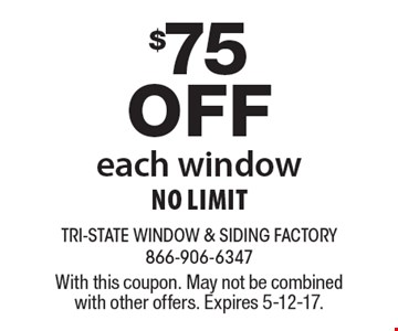 $75 off each window. No Limit. With this coupon. May not be combined with other offers. Expires 5-12-17.