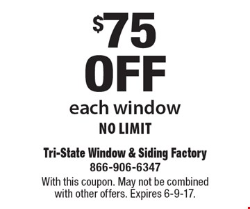 $75 off each window, No Limit. With this coupon. May not be combined with other offers. Expires 6-9-17.