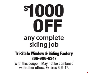 $1000 off any complete siding job. With this coupon. May not be combined with other offers. Expires 6-9-17.