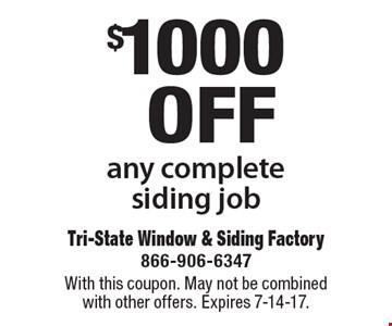 $1000 off any complete siding job. With this coupon. May not be combined with other offers. Expires 7-14-17.