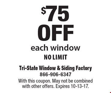 $75 off each window No Limit. With this coupon. May not be combined with other offers. Expires 10-13-17.