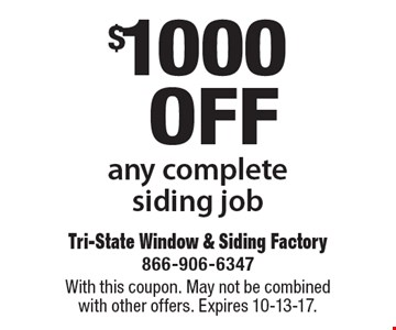$1000off any complete siding job. With this coupon. May not be combined with other offers. Expires 10-13-17.