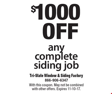 $1000 off any complete siding job. With this coupon. May not be combined with other offers. Expires 11-10-17.
