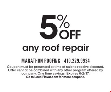 5% OFF any roof repair. Coupon must be presented at time of sale to receive discount. Offer cannot be combined with any other program offered by company. One time savings. Expires 6/2/17. Go to LocalFlavor.com for more coupons.