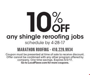 10% OFF any shingle reroofing jobs. Schedule by 4-28-17. Coupon must be presented at time of sale to receive discount. Offer cannot be combined with any other program offered by company. One time savings. Expires 6/2/17. Go to LocalFlavor.com for more coupons.