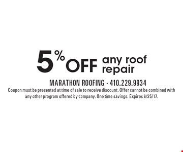5% OFF any roof repair. Coupon must be presented at time of sale to receive discount. Offer cannot be combined with any other program offered by company. One time savings. Expires 8/25/17.