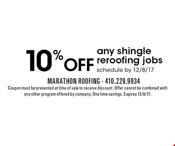 10% OFF any shingle reroofing jobs. schedule by 12/8/17. Coupon must be presented at time of sale to receive discount. Offer cannot be combined with any other program offered by company. One time savings. Expires 12/8/17.