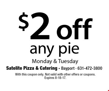 $2 off any pie Monday & Tuesday. With this coupon only. Not valid with other offers or coupons. Expires 8-18-17.