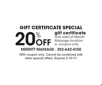 Gift certificate special! 20% Off gift certificate. Only valid at Merritt Massage location with coupon only. With coupon only. Cannot be combined with other special offers. Expires 3-10-17.