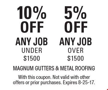 10% OFF Any Job Under $1500. 5% OFF Any Job Over $1500. . With this coupon. Not valid with other offers or prior purchases. Expires 8-25-17.