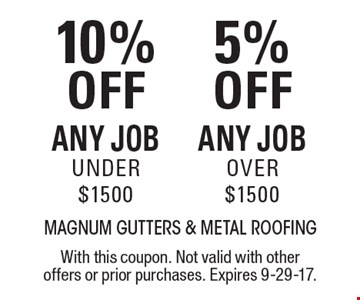 10% Off Any Job Under $1500 OR 5% OFF Any Job Over $1500. With this coupon. Not valid with other offers or prior purchases. Expires 9-29-17.