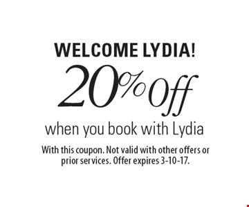 WELCOME LYDIA! 20% 0ff when you book with Lydia. With this coupon. Not valid with other offers or prior services. Offer expires 3-10-17.