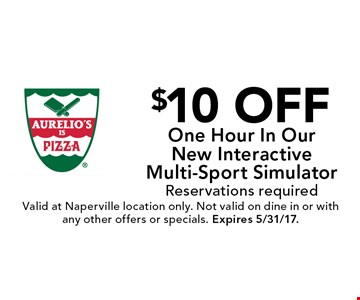 $10 Off One Hour In Our New Interactive Multi-Sport Simulator Reservations required. Valid at Naperville location only. Not valid on dine in or with any other offers or specials. Expires 5/31/17.