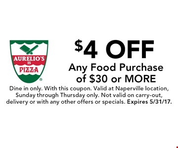 $4 Off Any Food Purchase of $30 or more. Dine in only. With this coupon. Valid at Naperville location, Sunday through Thursday only. Not valid on carry-out, delivery or with any other offers or specials. Expires 5/31/17.