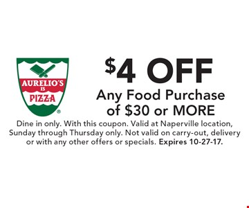 $4 Off Any Food Purchase of $30 or more. Dine in only. With this coupon. Valid at Naperville location, Sunday through Thursday only. Not valid on carry-out, delivery or with any other offers or specials. Expires 10-27-17.