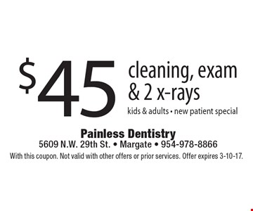 $45 cleaning, exam & 2 x-rays.  Kids & adults - new patients special. With this coupon. Not valid with other offers or prior services. Offer expires 3-10-17.
