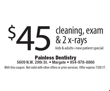 $45 cleaning, exam & 2 x-rays kids & adults. New patient special. With this coupon. Not valid with other offers or prior services. Offer expires 7/28/17.