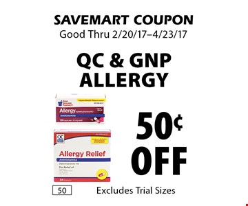 50¢ off QC & GNP ALLERGY. Excludes Trial Sizes. SAVEMART COUPON. Good Thru 2/20/17-4/23/17.