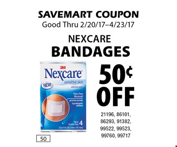 50¢ off Nexcare Bandages 21196, 86101, 86293, 91382, 99522, 99523, 99760, 99717. SAVEMART COUPON. Good Thru 2/20/17-4/23/17.