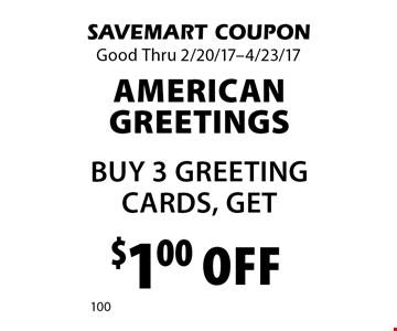 American Greetings. Buy 3 Greeting Cards, Get $1.00 off. SAVEMART COUPON. Good Thru 2/20/17-4/23/17.