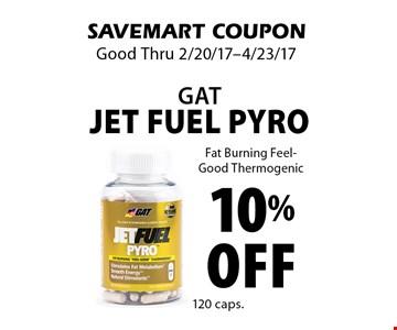10% off GATJet fuel Pyro Fat Burning Feel-Good Thermogenic. SAVEMART COUPON. Good Thru 2/20/17-4/23/17.