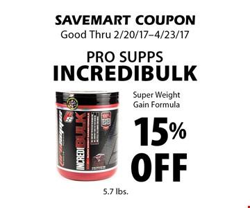 15% off Pro Supps Incredibulk.  Super WeightGain Formula. SAVEMART COUPON. Good Thru 2/20/17-4/23/17.