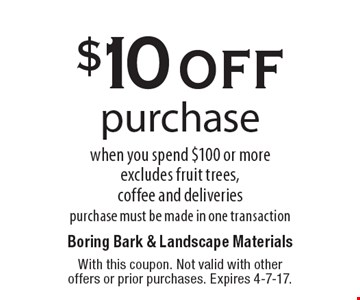$10 off purchase when you spend $100 or moreexcludes fruit trees,coffee and deliveriespurchase must be made in one transaction. With this coupon. Not valid with otheroffers or prior purchases. Expires 4-7-17.