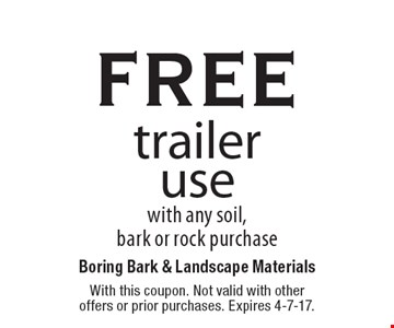 free traileruse with any soil,bark or rock purchase. With this coupon. Not valid with otheroffers or prior purchases. Expires 4-7-17.